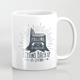 Falling Down Is Part Of Life, Getting Back Up Is Living Coffee Mug