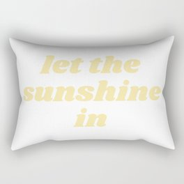 let the sunshine in Rectangular Pillow