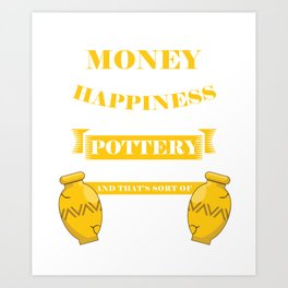 Pottery Supply Potters Shaping Clay Ceramic Mud Money Can't Buy Happiness Pot Gift Art Print