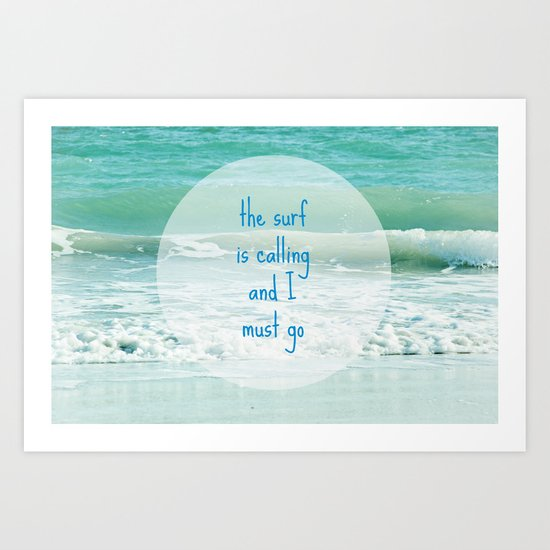 The Surf is Calling and I Must Go Art Print