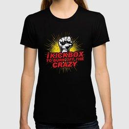 I Kickbox To Burn Off The Crazy   Martial Arts T-shirt