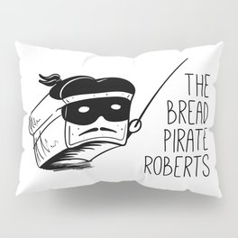 The Bread Pirate Roberts Pillow Sham