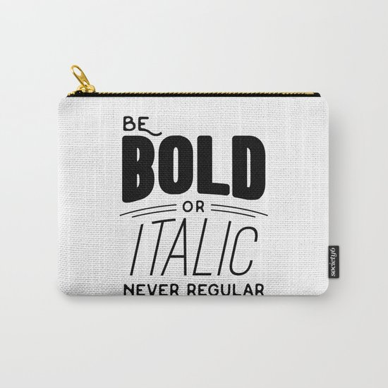 Be bold of italic, never regular Carry-All Pouch
