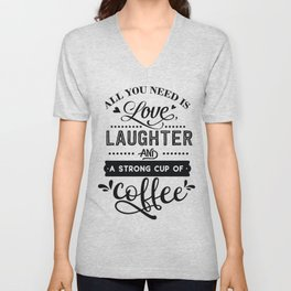 All you need is love laughter and a strong cup of coffee - Funny hand drawn quotes illustration. Funny humor. Life sayings. Unisex V-Neck