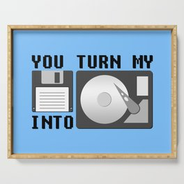 You turn my floppy disk into hard drive Serving Tray