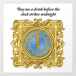 Buy me a drink before the clock strikes midnight Art Print