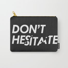 Don't Hesitate Carry-All Pouch