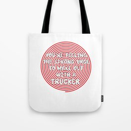 You're Feeling the Urge to Make Out with Trucker T-Shirt Tote Bag
