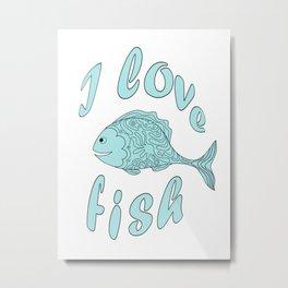 I love fish Metal Print