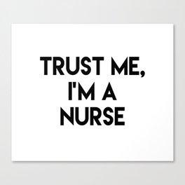 Trust me I'm a nurse Canvas Print
