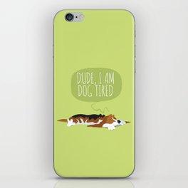 Dude, I am dog tired! iPhone Skin