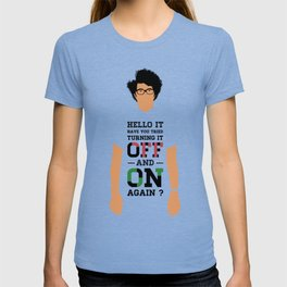 Have you tried turning it off and on again ? T-shirt