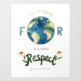Respect Earth Art Art Print