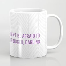 don't let small minds convince you that your dreams are too big.  Mug