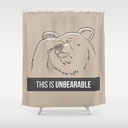 This Is Unbearable Shower Curtain
