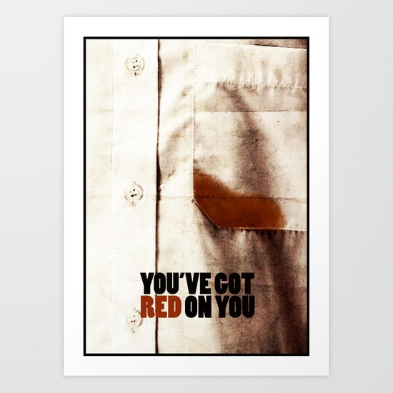 You've got red on you Art Print