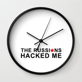 the russians hacked me Wall Clock