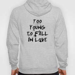 Too young to fall in love Hoody