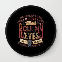 I'm Sorry, Did I Roll My Eyes Out Loud? Wall Clock