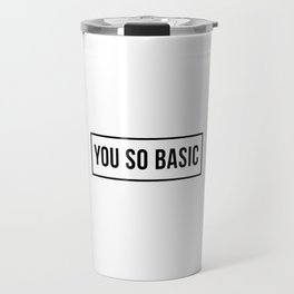 You So Basic Funny Quote Travel Mug