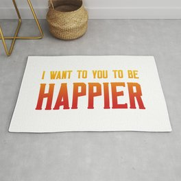 I want you to be happier Rug
