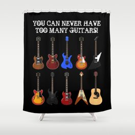 You Can Never Have Too Many Guitars! Shower Curtain