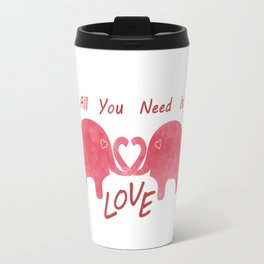 All You Need Is Love -Valentines Day Travel Mug
