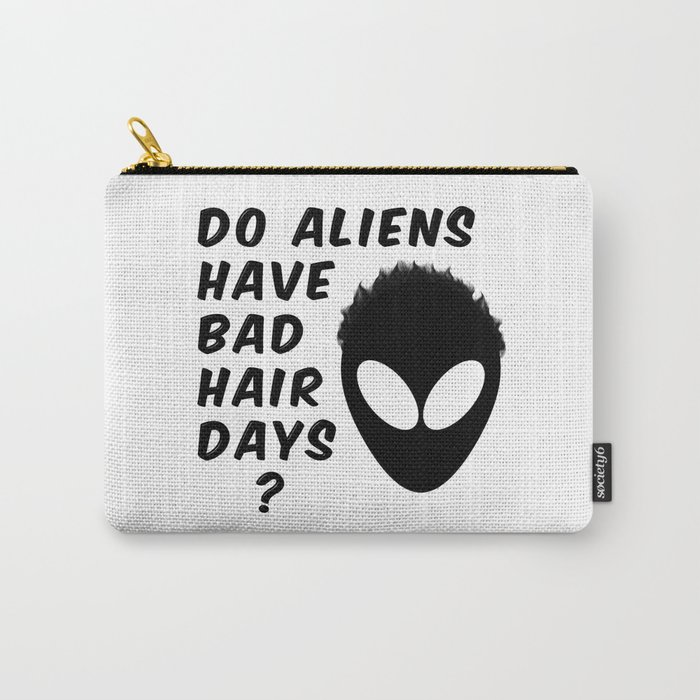 Do Aliens Have Bad Hair Days Carry-All Pouch