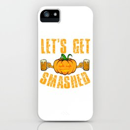 Let's Get Smashed Halloween Shirt For October 31st T-shirt Design Spooky Creepy Halloween Scary iPhone Case