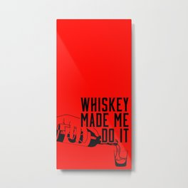 WHISKEY MADE ME DO IT - Party Red Metal Print