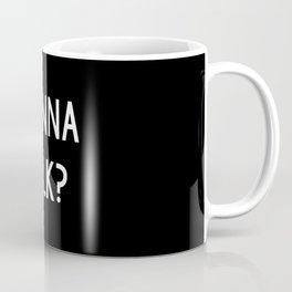 Wanna talk? Coffee Mug