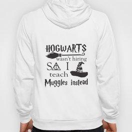 Hogwarts Wasn't Hiring Teach Muggles Teacher Christmas Gift Teacher T-Shirts Hoody