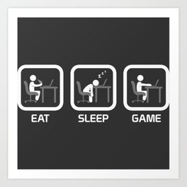 Eat, Sleep, Game. Art Print