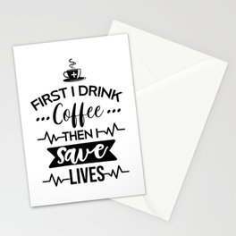 First I Drink Coffee Then I Save Lives, Funny, Nurse, Quote Stationery Cards