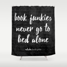 NBJ - Book junkies never go to bed alone Shower Curtain