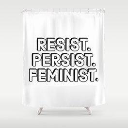 Resist. Persist. Feminist. Shower Curtain