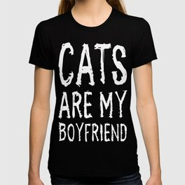 Cats Are My Boyfriend Funny T-shirt T-shirt