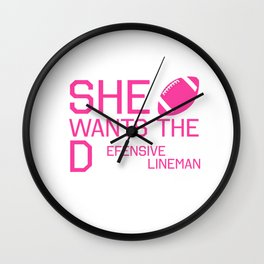 She Wants the Defensive Lineman Funny Football T-shirt Wall Clock