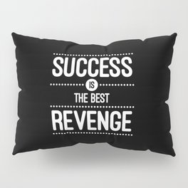 Success Is The Best Revenge Quote Pillow Sham