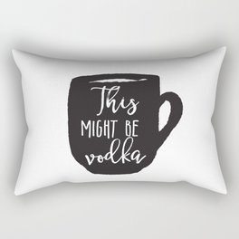 this might be vodka, funny print, funny mug, funny illustration, gift for boss, gift for him, gifts Rectangular Pillow