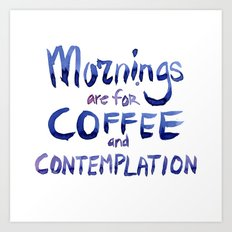 Mornings are for Coffee and Contemplation Stranger Things Quote Art Print