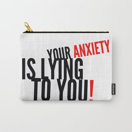 Your Anxiety Is Lying To You! Carry-All Pouch