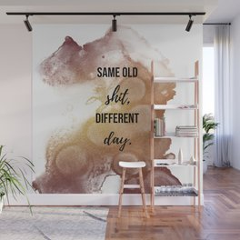 Same old shit, different day - Movie quote collection Wall Mural
