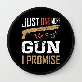 Just One More Gun I Promise Funny Gun Lover Saying Weapon Wall Clock
