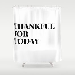 thankful for today Shower Curtain