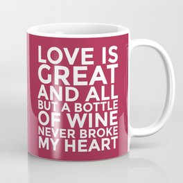 Love is Great and All But a Bottle of Wine Never Broke My Heart (Burgundy Red) Coffee Mug