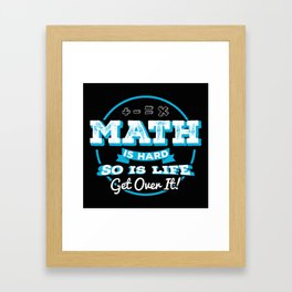 Math Is Hard, So Is Life, Get Over It! Framed Art Print