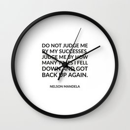 Nelson Mandela Quotes -  Do not judge me by my successes Wall Clock