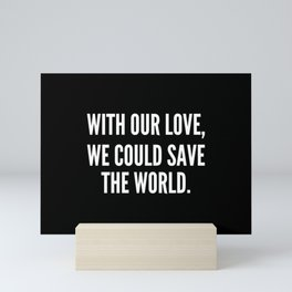 With our love we could save the world Mini Art Print