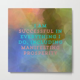 I Am Successful In Everything I Do, Including Manifesting Prosperity Metal Print